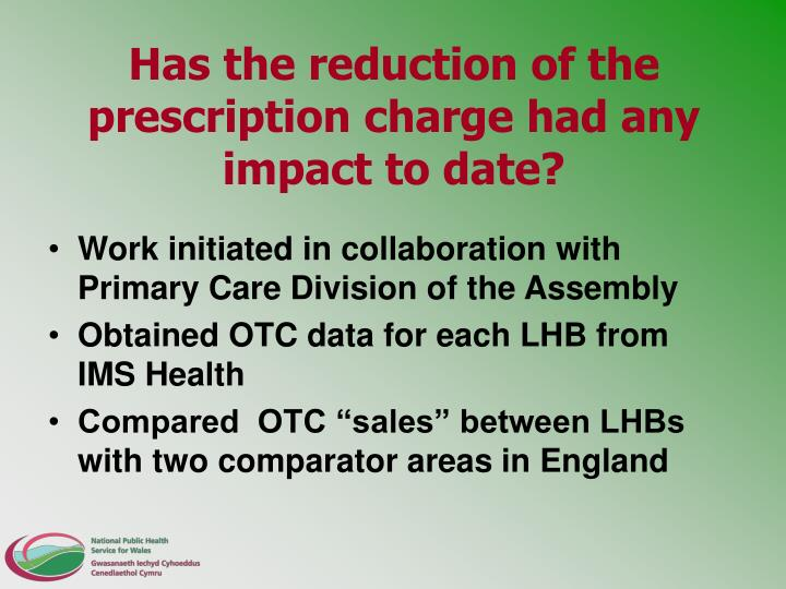 Has the reduction of the prescription charge had any impact to date?
