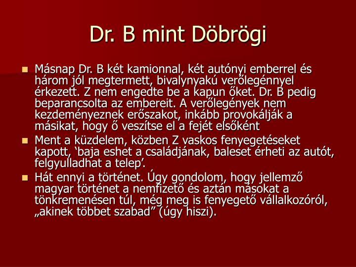 Dr. B mint Döbrögi