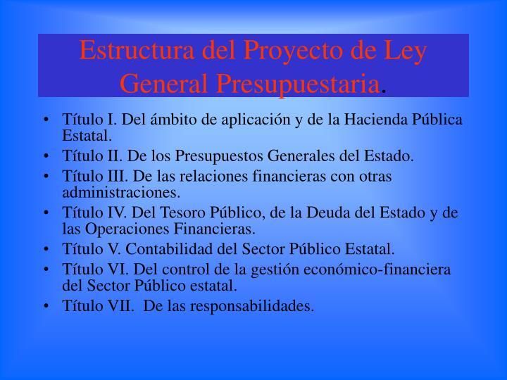 Estructura del Proyecto de Ley General Presupuestaria