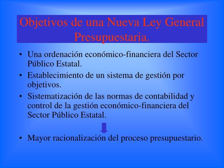 Objetivos de una Nueva Ley General Presupuestaria.