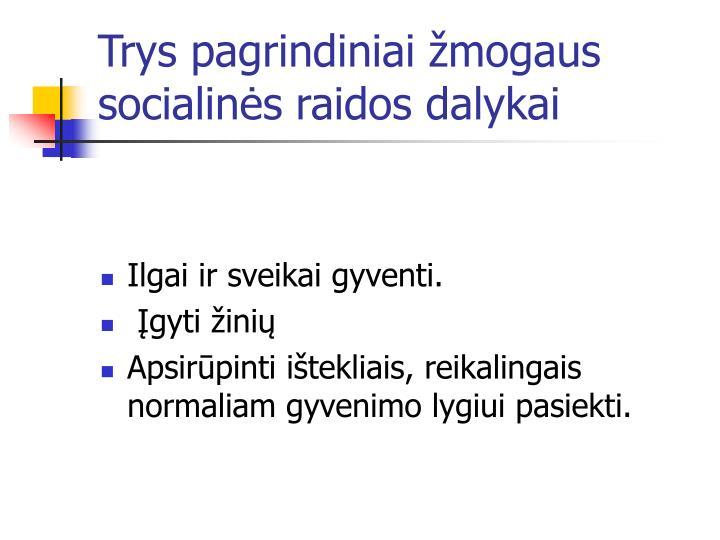 Trys pagrindiniai žmogaus socialinės raidos dalykai