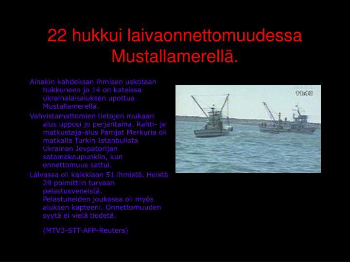 22 hukkui laivaonnettomuudessa Mustallamerellä.