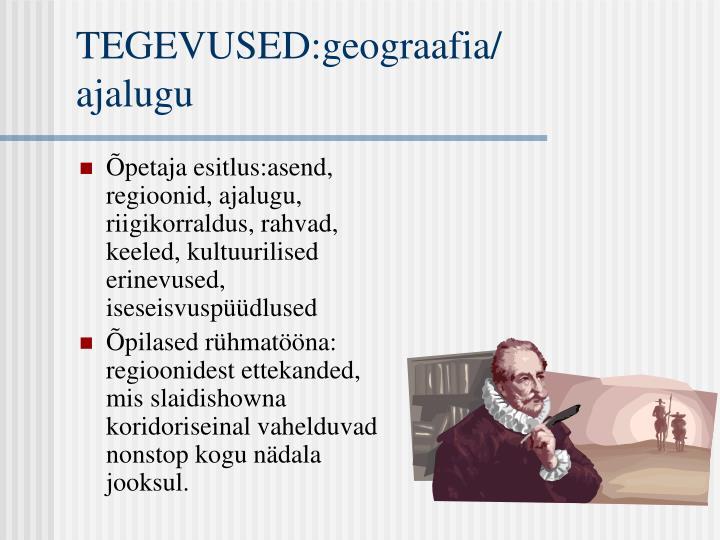 TEGEVUSED:geograafia/