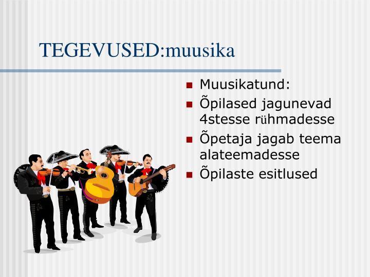 TEGEVUSED:muusika
