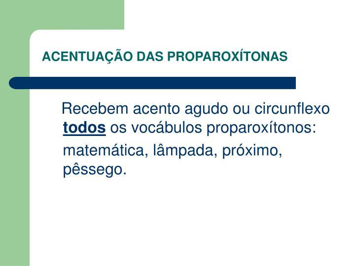 ACENTUAÇÃO DAS PROPAROXÍTONAS