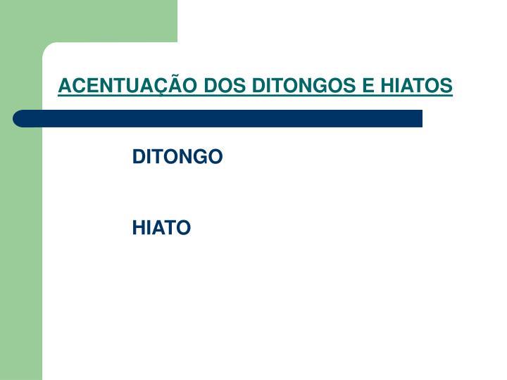 ACENTUAÇÃO DOS DITONGOS E HIATOS