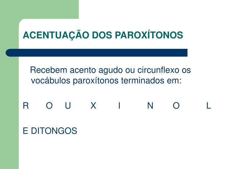 ACENTUAÇÃO DOS PAROXÍTONOS