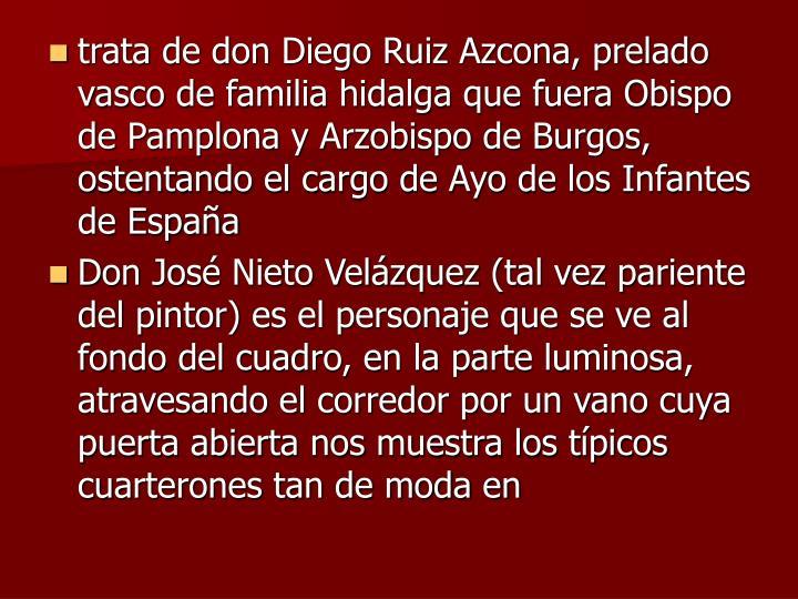 trata de don Diego Ruiz Azcona, prelado vasco de familia hidalga que fuera Obispo de Pamplona y Arzobispo de Burgos, ostentando el cargo de Ayo de los Infantes de Espaa