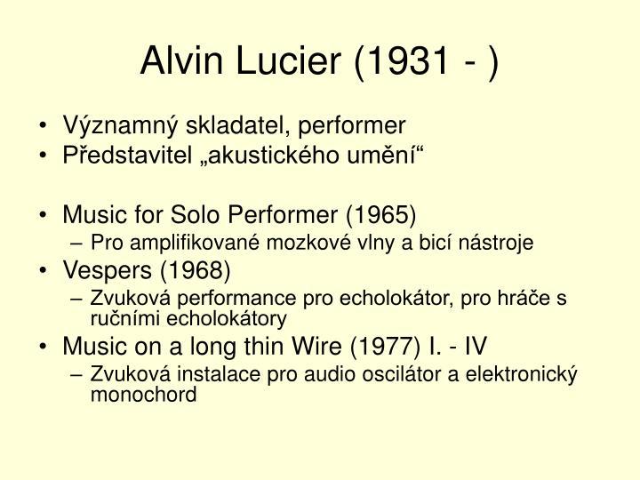 Alvin Lucier (1931 - )