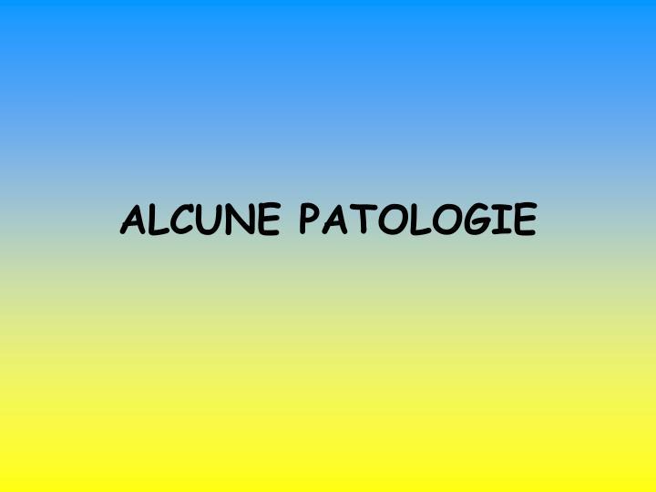 ALCUNE PATOLOGIE