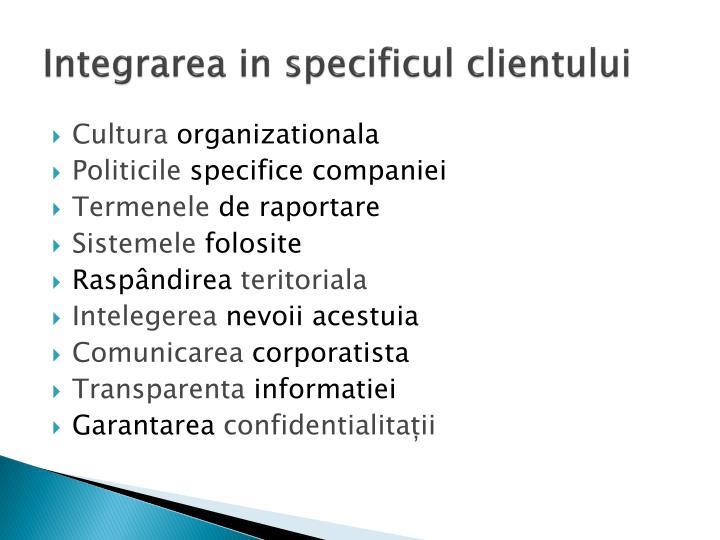 Integrarea in specificul clientului