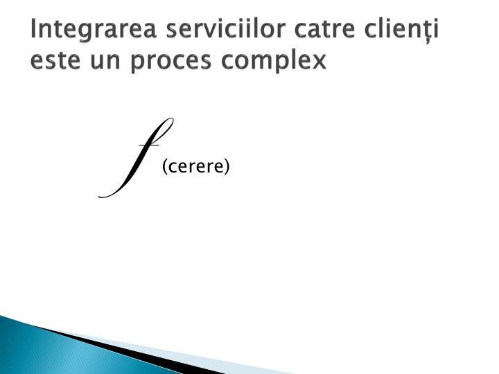 Integrarea serviciilor catre clienți este un proces complex