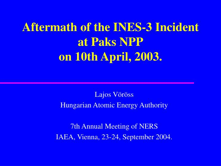 Aftermath of the INES-3 Incident at Paks NPP