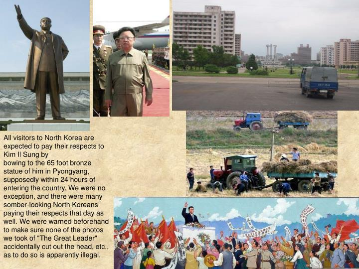 All visitors to North Korea are expected to pay their respects to Kim Il Sung by