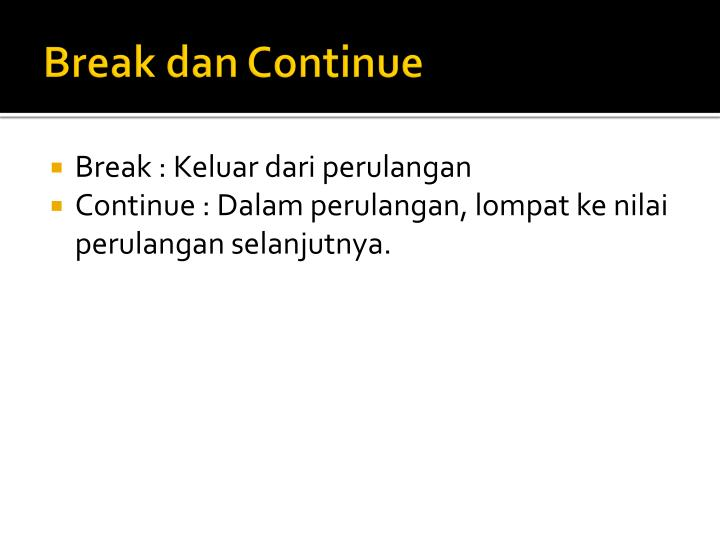 Break dan Continue