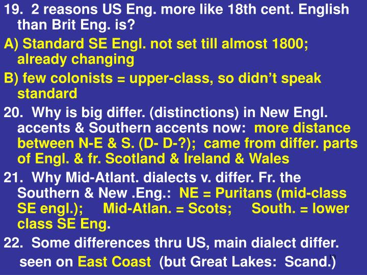 19.  2 reasons US Eng. more like 18th cent. English than Brit Eng. is?