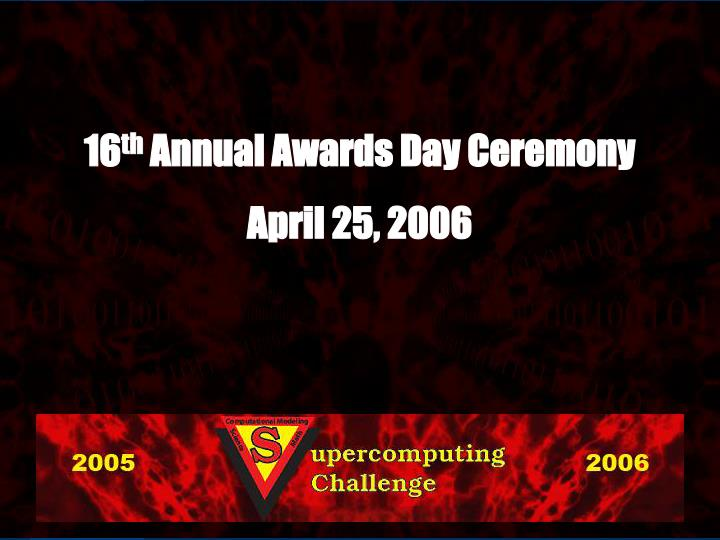 16 th annual awards day ceremony april 25 2006