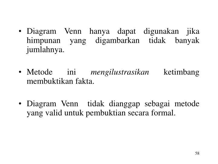 Diagram Venn hanya dapat digunakan jika himpunan yang digambarkan tidak banyak jumlahnya.