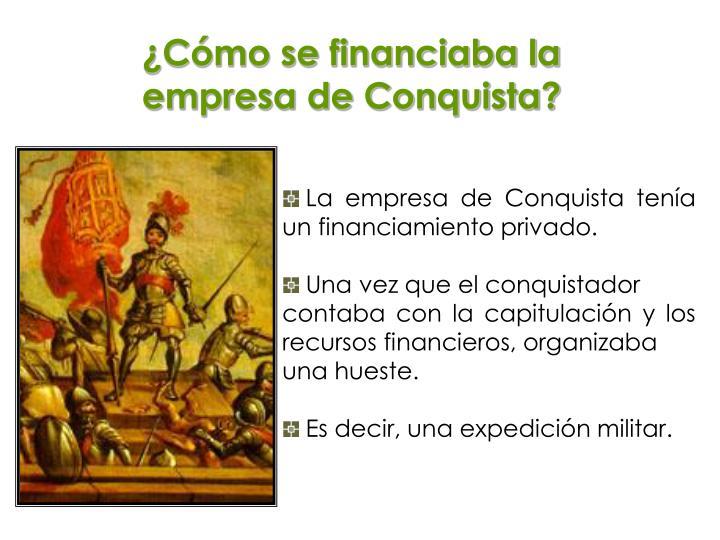 La empresa de Conquista tenía  un financiamiento privado.