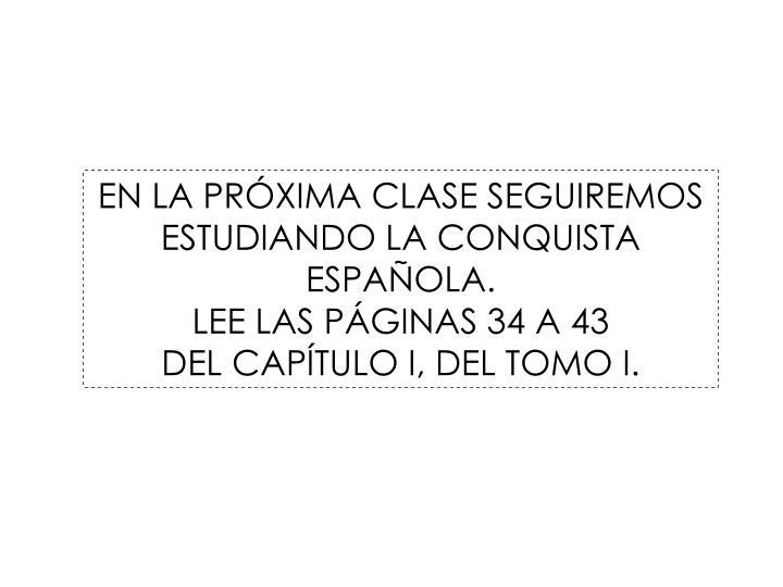 EN LA PRÓXIMA CLASE SEGUIREMOS ESTUDIANDO LA CONQUISTA ESPAÑOLA.