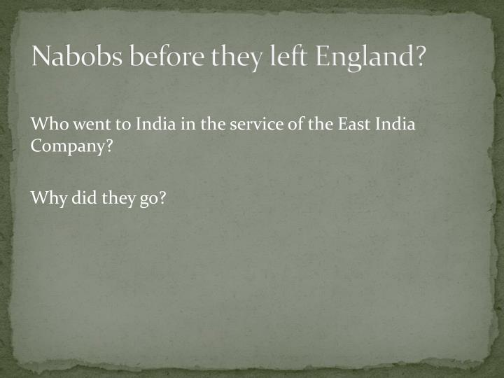 Nabobs before they left England?