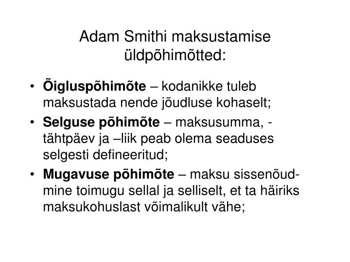 Adam Smithi maksustamise üldpõhimõtted: