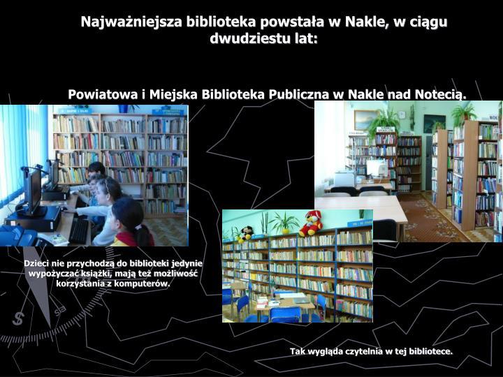 Najważniejsza biblioteka powstała w Nakle, w ciągu dwudziestu lat: