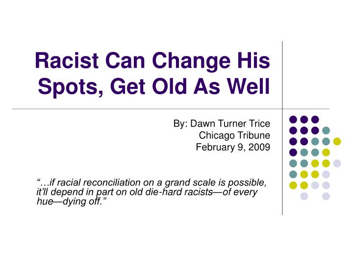 Racist can change his spots get old as well