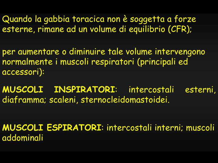 Quando la gabbia toracica non è soggetta a forze esterne, rimane ad un volume di equilibrio (CFR);