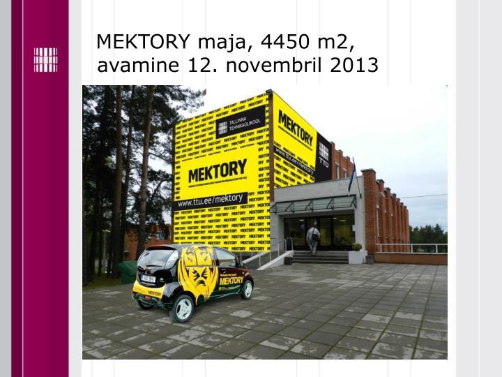 MEKTORY maja, 4450 m2,       avamine 12. novembril 2013