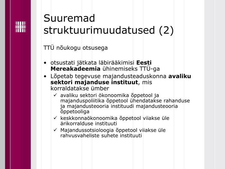 Suuremad struktuurimuudatused (2)