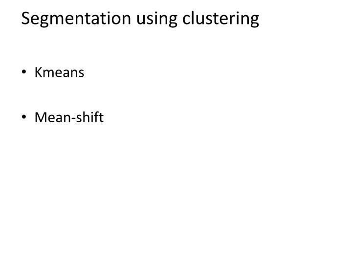 Segmentation using clustering