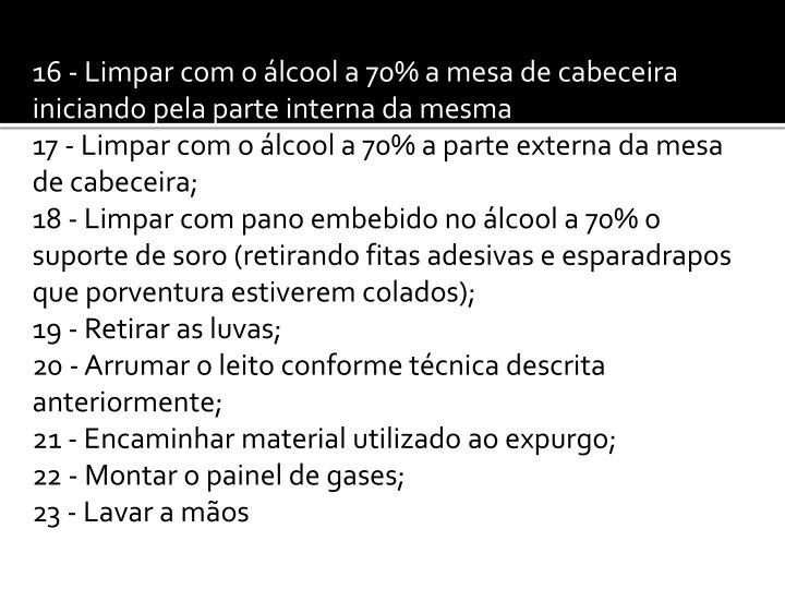 16 - Limpar com o álcool a 70% a mesa de cabeceira iniciando pela parte interna da mesma