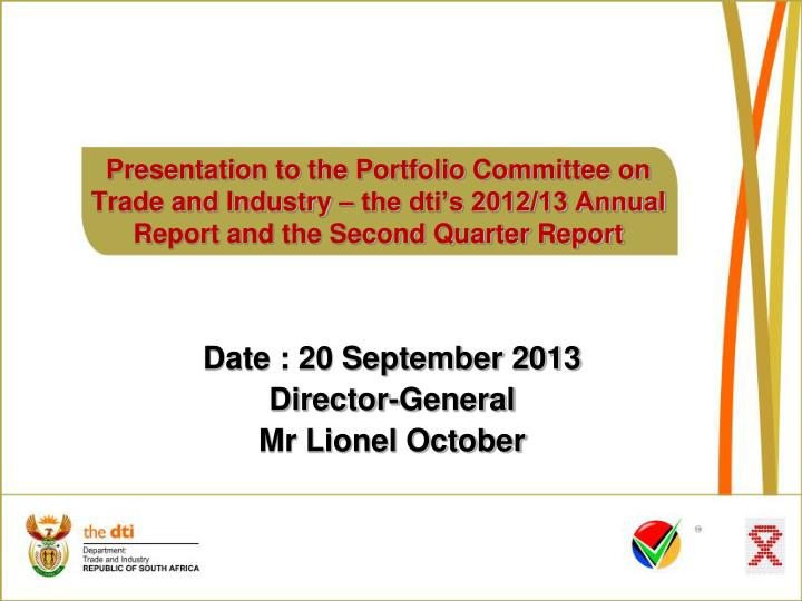 Presentation to the Portfolio Committee on Trade and Industry – the dti's 2012/13 Annual Report ...