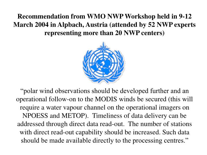 Recommendation from WMO NWP Workshop held in 9-12 March 2004 in Alpbach, Austria (attended by 52 NWP experts representing more than 20 NWP centers)