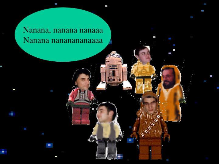 Nanana, nanana nanaaa
