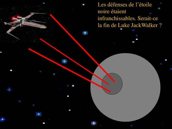 Les défenses de l'étoile noire étaient infranchissables. Serait-ce la fin de Luke JackWalker ?