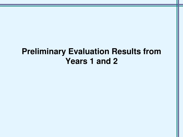 Preliminary Evaluation Results from Years 1 and 2