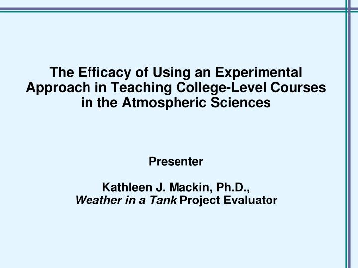 The Efficacy of Using an Experimental Approach in Teaching College-Level Courses in the Atmospheric Sciences