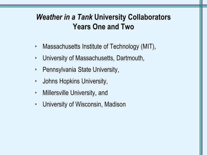 Weather in a tank university collaborators years one and two