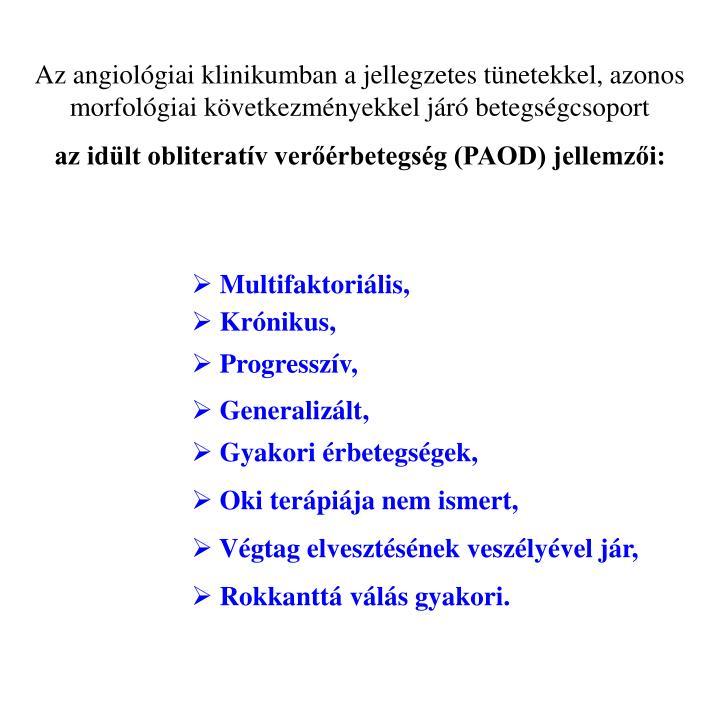 Az angiolgiai klinikumban a jellegzetes tnetekkel, azonos morfolgiai kvetkezmnyekkel jr betegsgcsoport