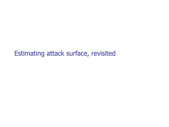 Estimating attack surface, revisited