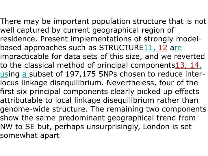 There may be important population structure that is not well captured by current geographical region of residence. Present implementations of strongly model-based approaches such as STRUCTURE