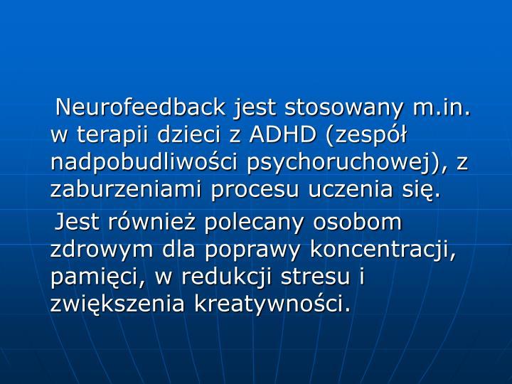 Neurofeedback jest stosowany m.in. w terapii dzieci z ADHD (zespół nadpobudliwości psychoruchowej), z zaburzeniami procesu uczenia się.