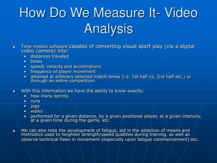 How Do We Measure It- Video Analysis
