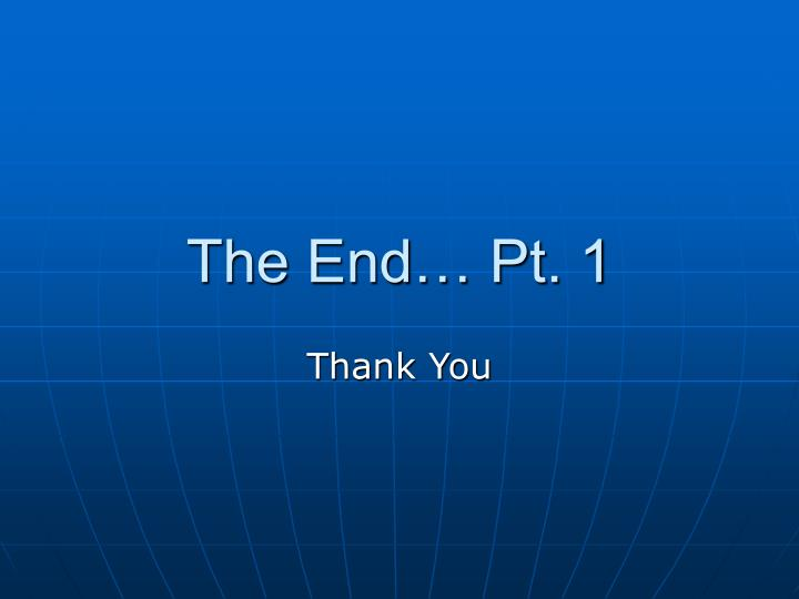 The End… Pt. 1