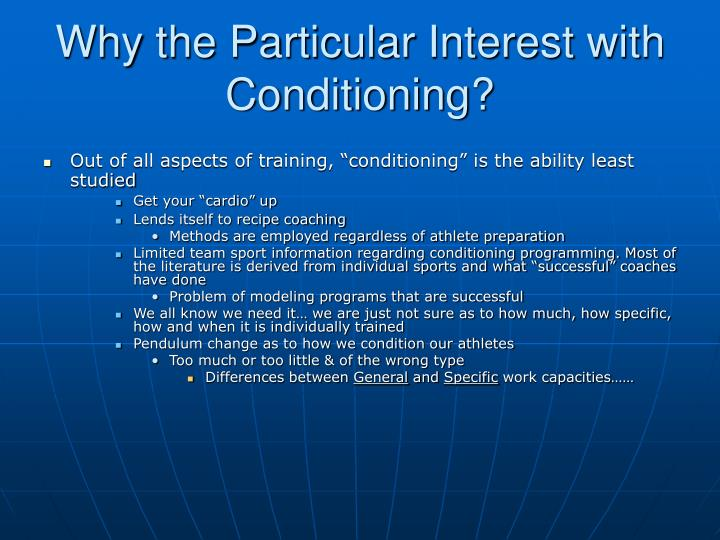 Why the Particular Interest with Conditioning?