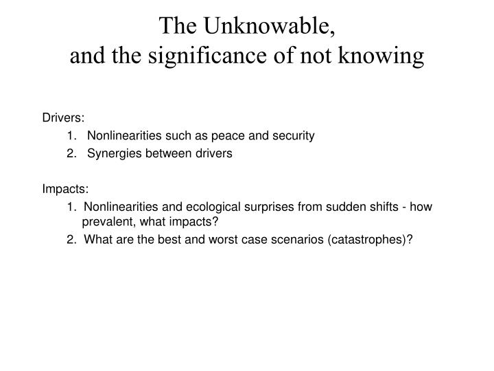 The Unknowable,                                         and the significance of not knowing