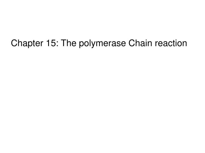 Chapter 15: The polymerase Chain reaction
