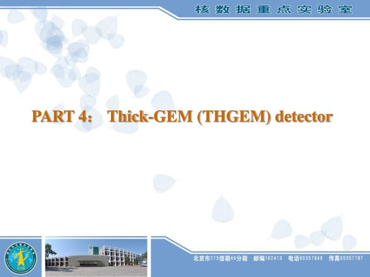 PART 4: Thick-GEM (THGEM) detector